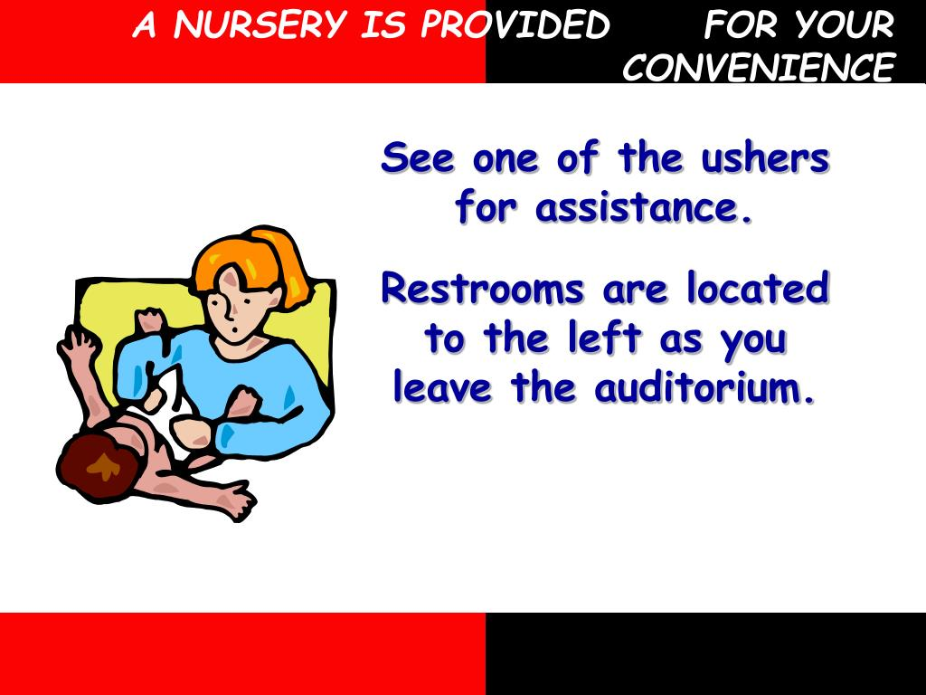 A NURSERY IS PROVIDED      FOR YOUR CONVENIENCE