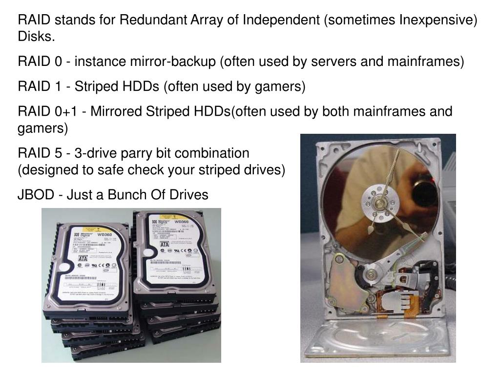 RAID stands for Redundant Array of Independent (sometimes Inexpensive) Disks.