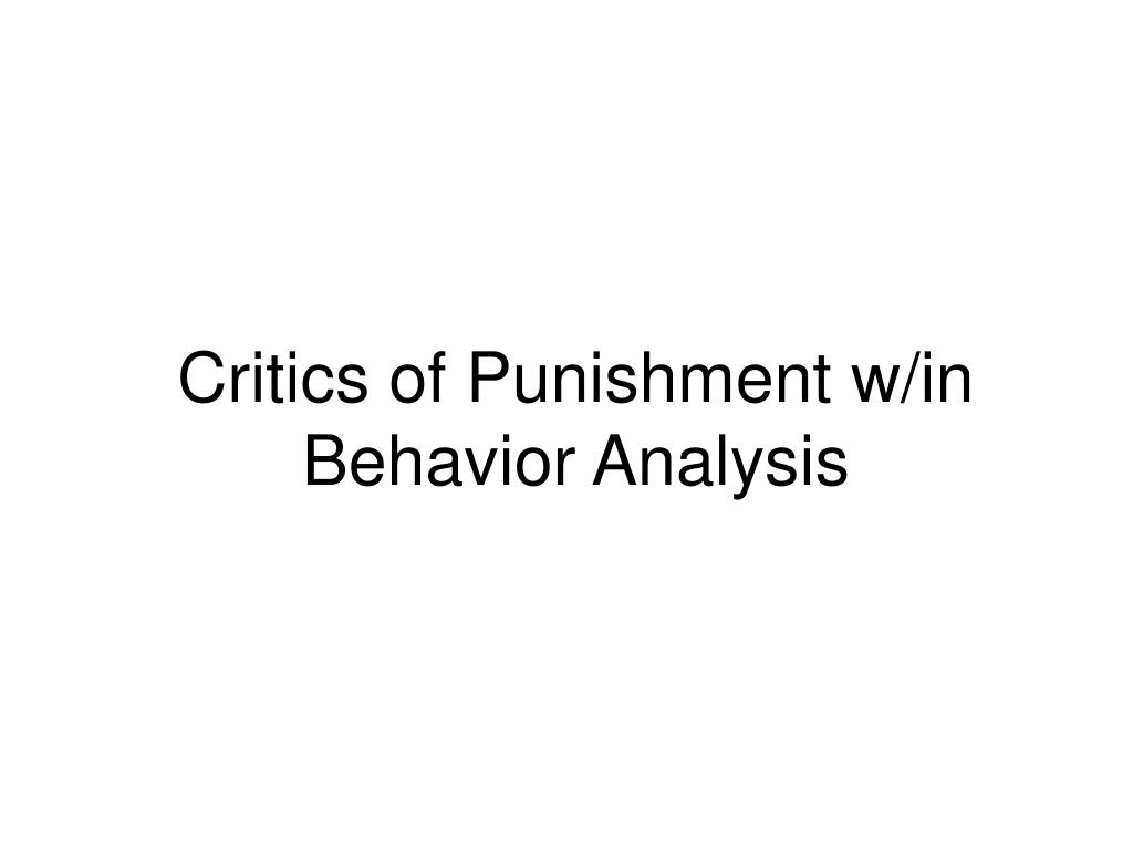 Critics of Punishment w/in Behavior Analysis