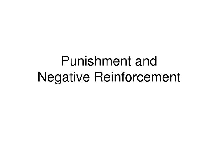 Punishment and negative reinforcement l.jpg