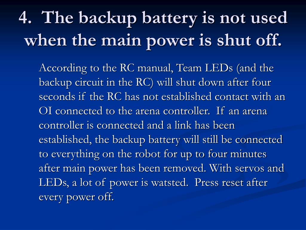 4.  The backup battery is not used when the main power is shut off.