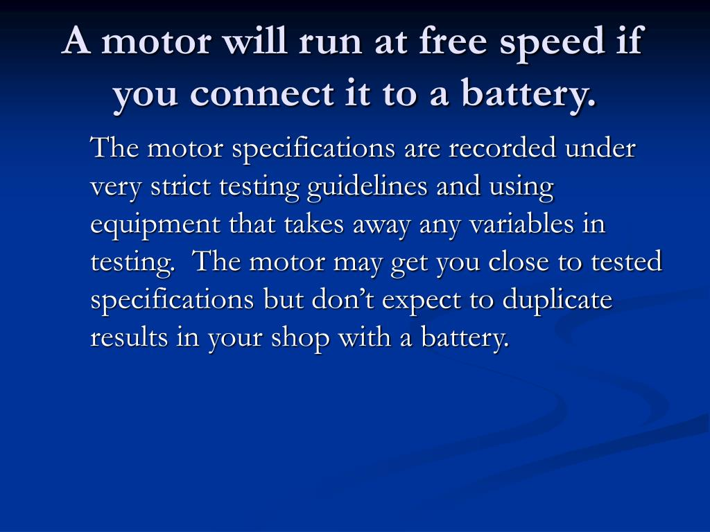 A motor will run at free speed if you connect it to a battery.