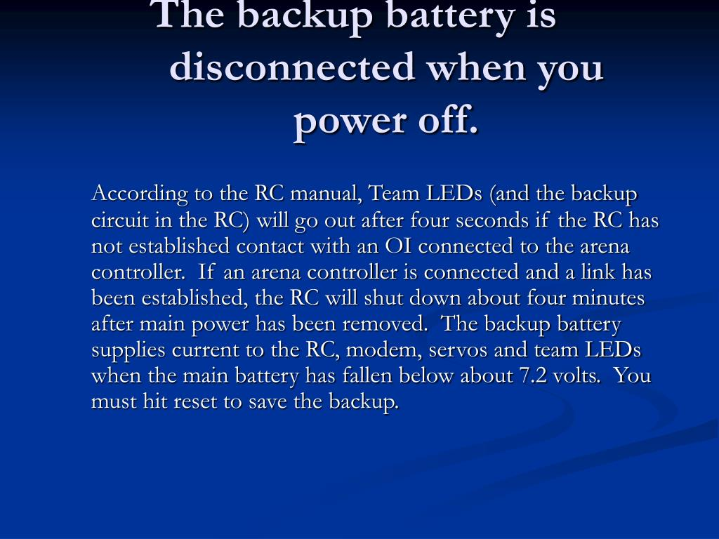 The backup battery is disconnected when you power off.