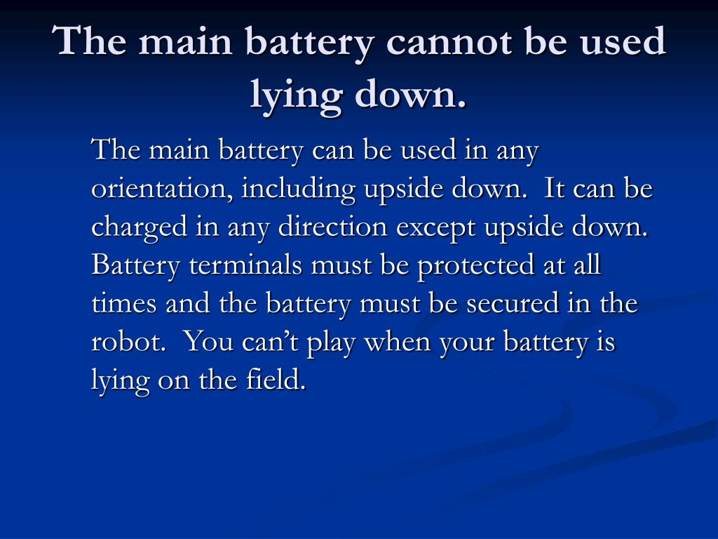 The main battery cannot be used lying down.