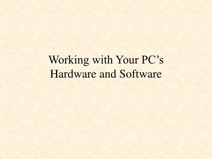 Working with your pc s hardware and software