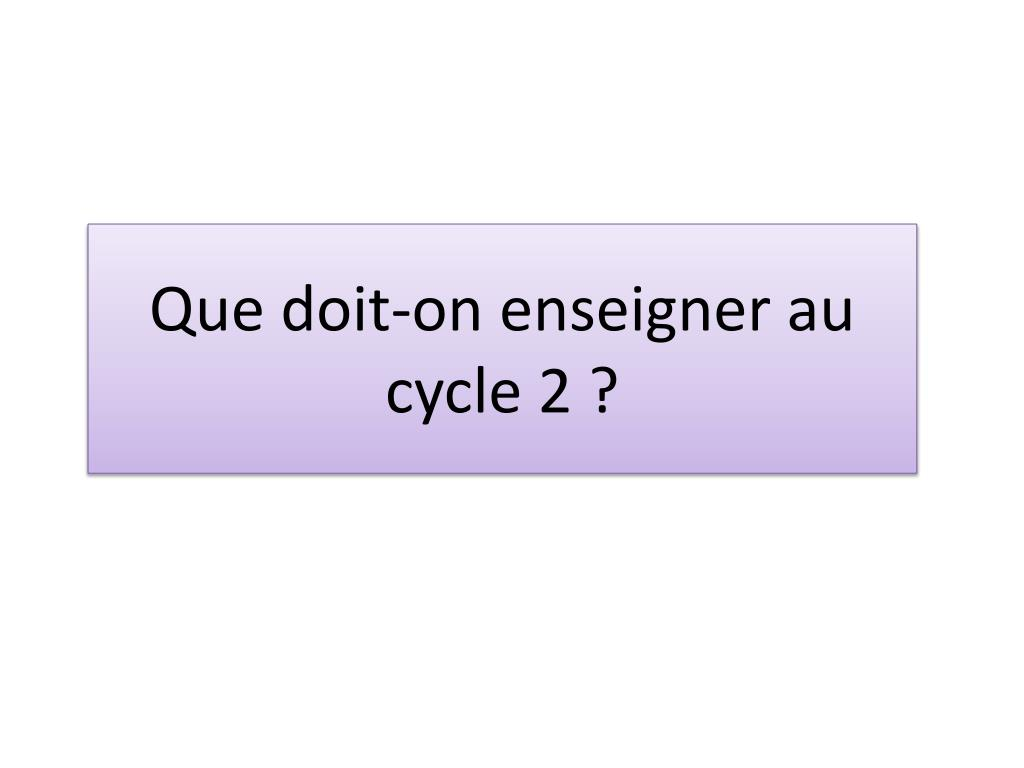 Que doit-on enseigner au cycle 2 ?