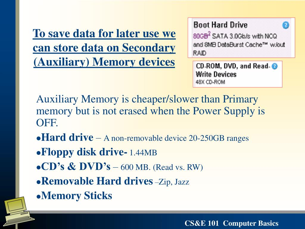 To save data for later use we can store data on Secondary (Auxiliary) Memory devices