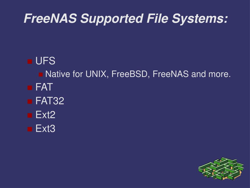 FreeNAS Supported File Systems: