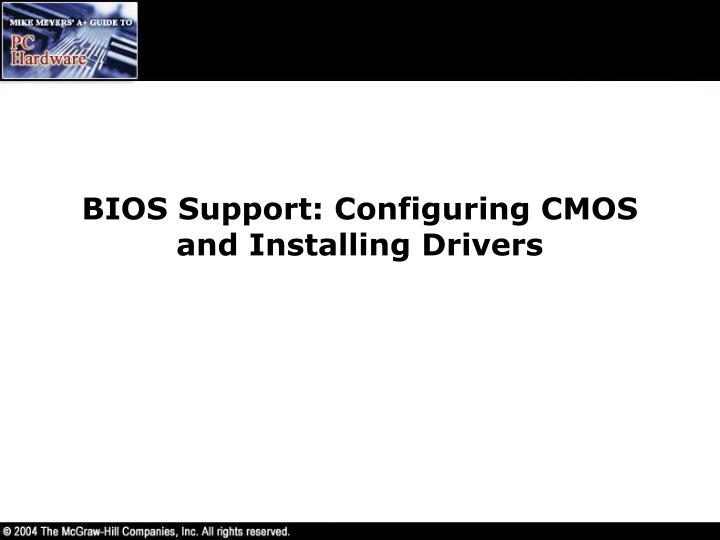 BIOS Support: Configuring CMOS and Installing Drivers