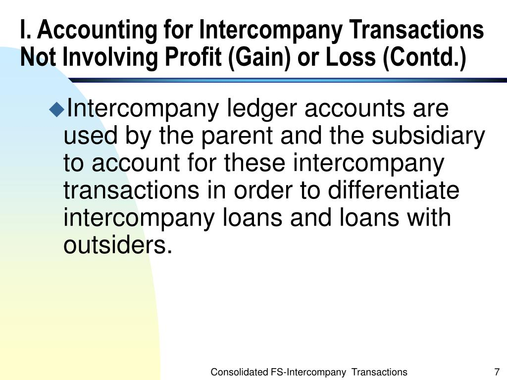 I. Accounting for Intercompany Transactions Not Involving Profit (Gain) or Loss (Contd.)