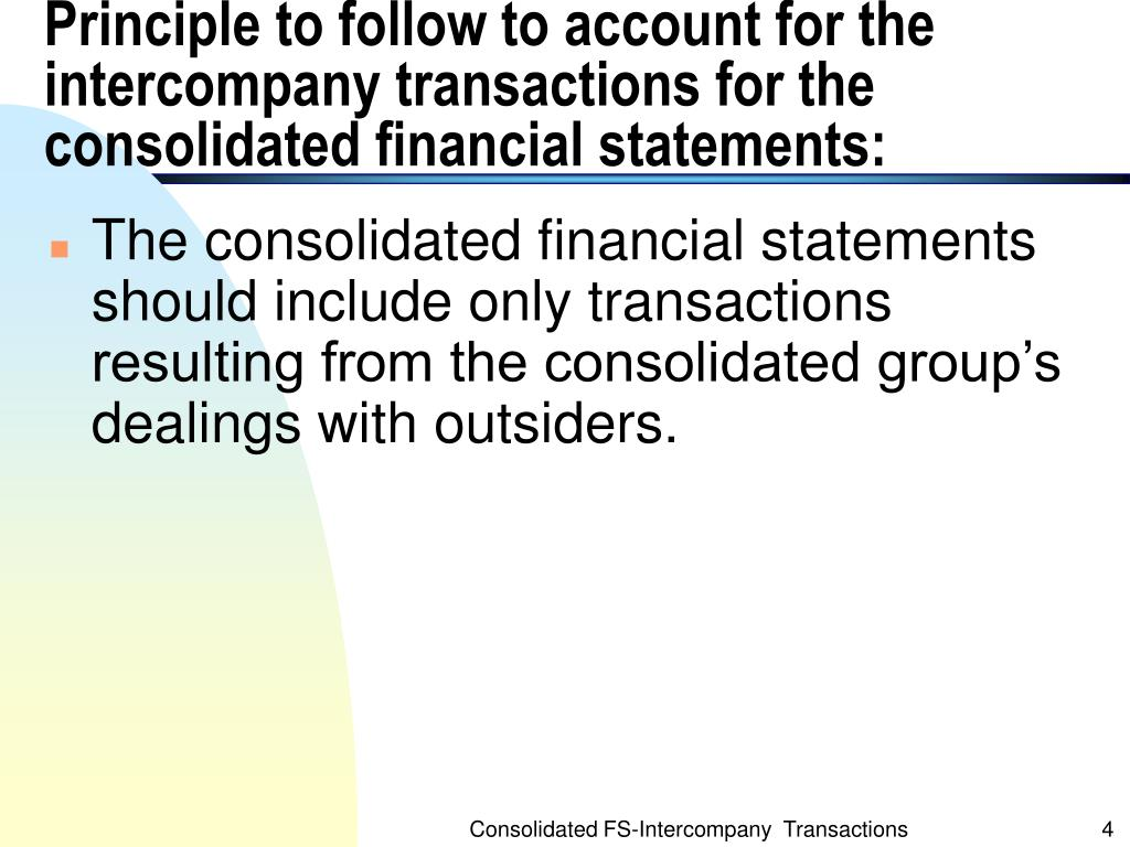 Principle to follow to account for the intercompany transactions for the consolidated financial statements: