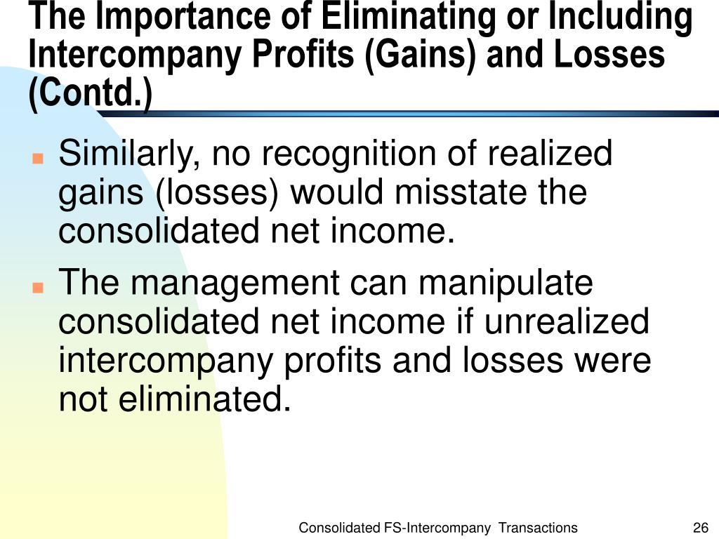 The Importance of Eliminating or Including Intercompany Profits (Gains) and Losses (Contd.)