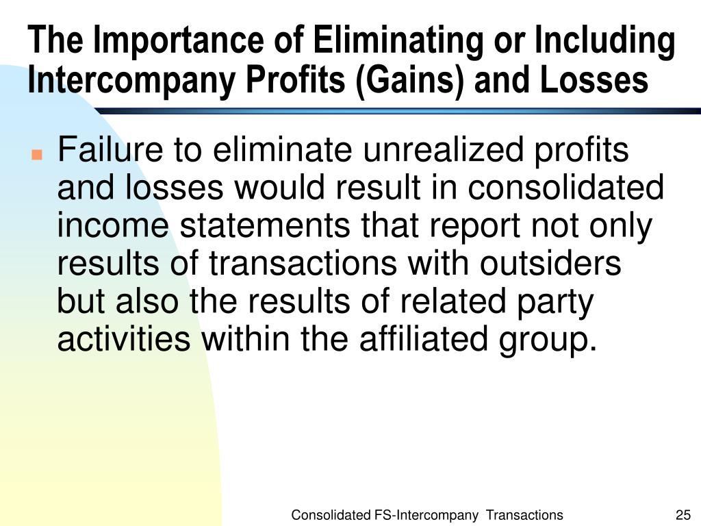 The Importance of Eliminating or Including Intercompany Profits (Gains) and Losses