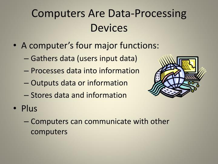 Computers are data processing devices