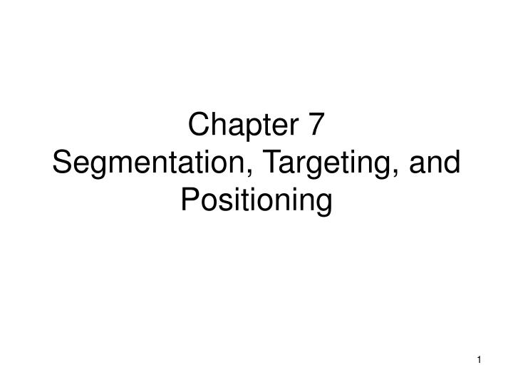 Chapter 7 segmentation targeting and positioning l.jpg