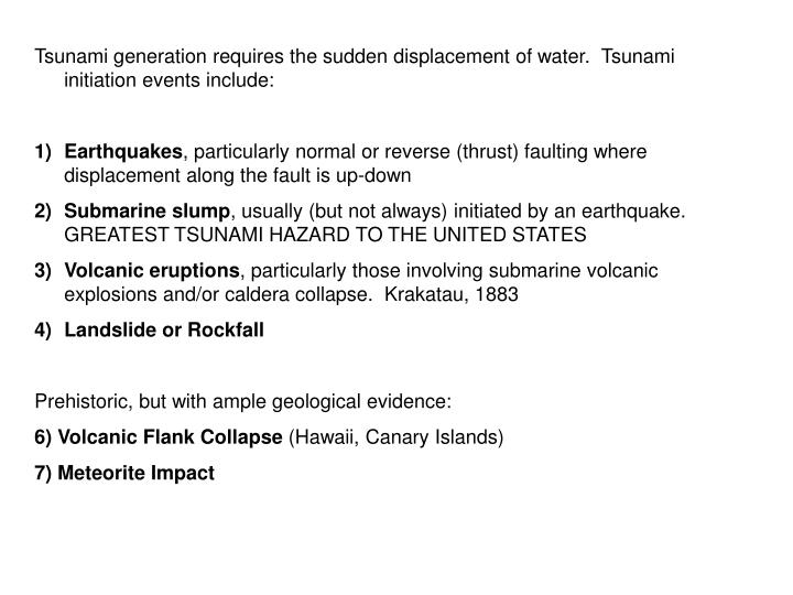 Tsunami generation requires the sudden displacement of water.  Tsunami initiation events include: