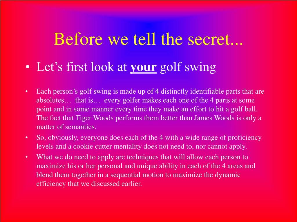 Before we tell the secret...