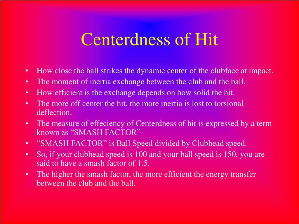 Centerdness of Hit