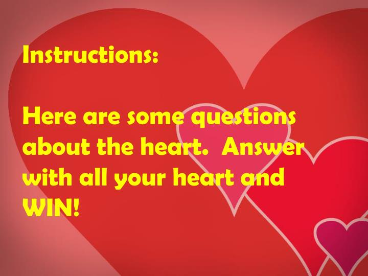 Instructions here are some questions about the heart answer with all your heart and win l.jpg