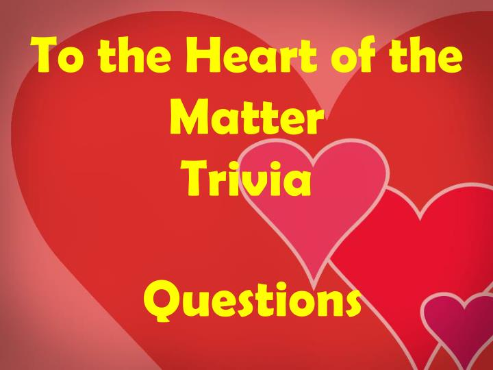 To the heart of the matter trivia3 l.jpg