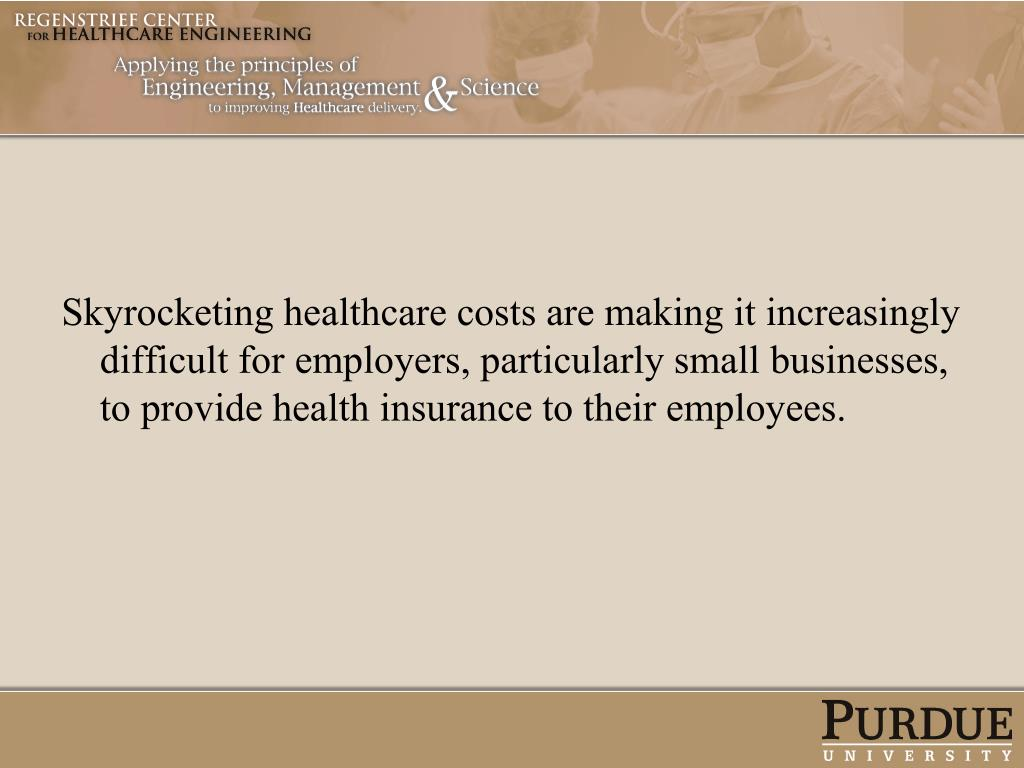 Skyrocketing healthcare costs are making it increasingly difficult for employers, particularly small businesses, to provide health insurance to their employees.