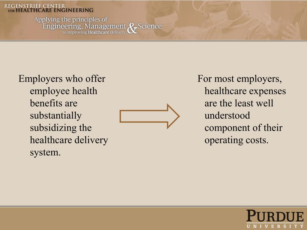 Employers who offer employee health benefits are substantially subsidizing the healthcare delivery system.