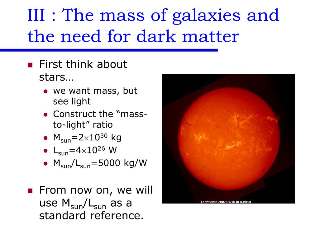 III : The mass of galaxies and the need for dark matter