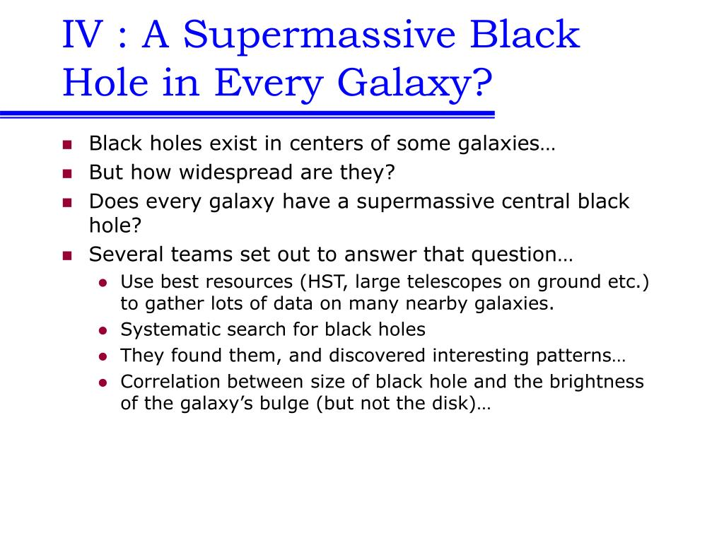 IV : A Supermassive Black Hole in Every Galaxy?