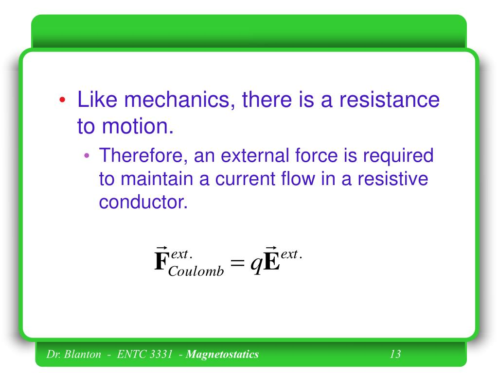 Like mechanics, there is a resistance to motion.