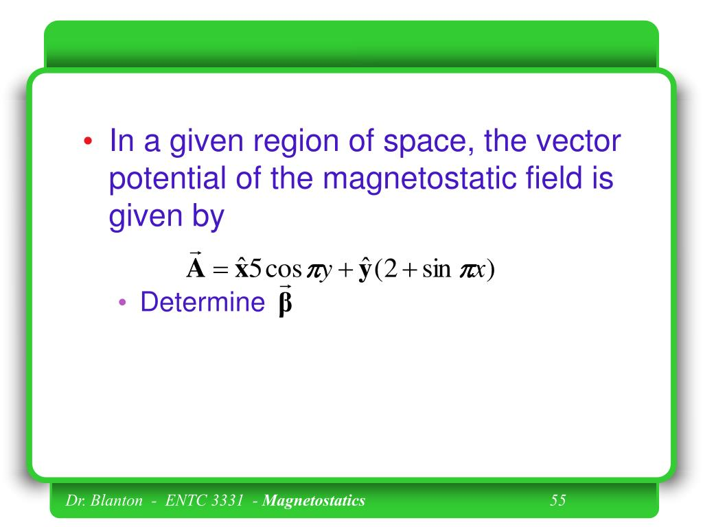 In a given region of space, the vector potential of the magnetostatic field is given by