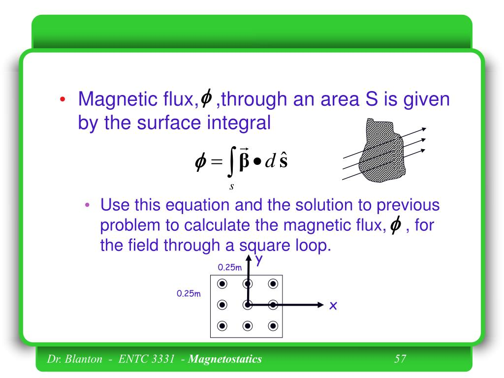 Magnetic flux,   ,through an area S is given by the surface integral