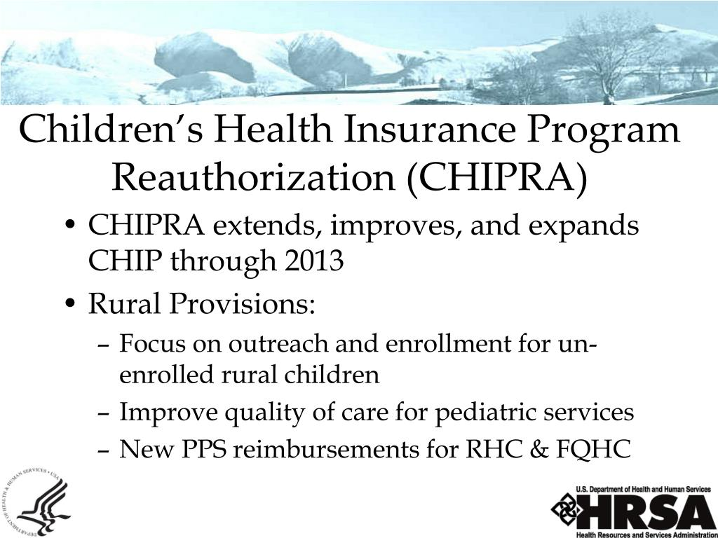 CHIPRA extends, improves, and expands CHIP through 2013