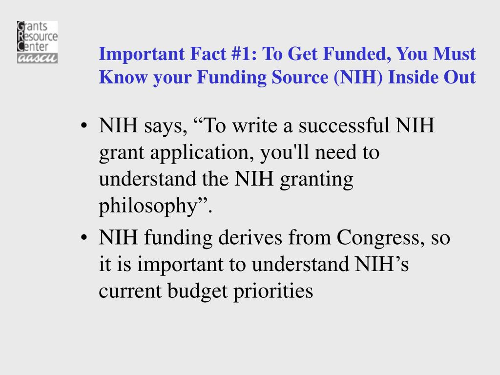 Important Fact #1: To Get Funded, You Must Know your Funding Source (NIH) Inside Out