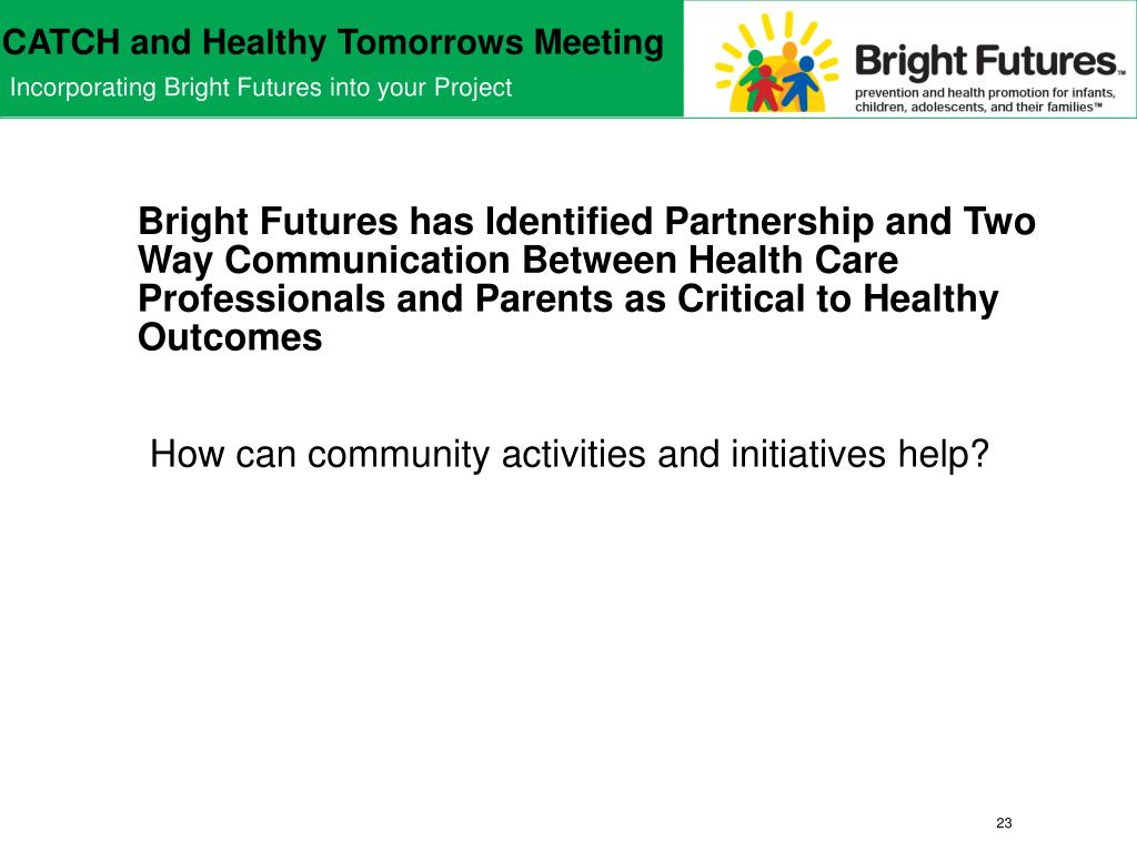 Bright Futures has Identified Partnership and Two Way Communication Between Health Care Professionals and Parents as Critical to Healthy Outcomes