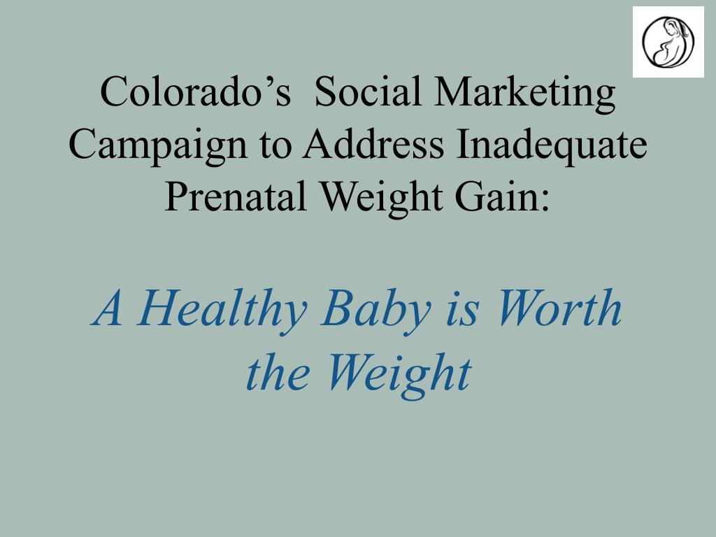 Colorado's  Social Marketing Campaign to Address Inadequate Prenatal Weight Gain: