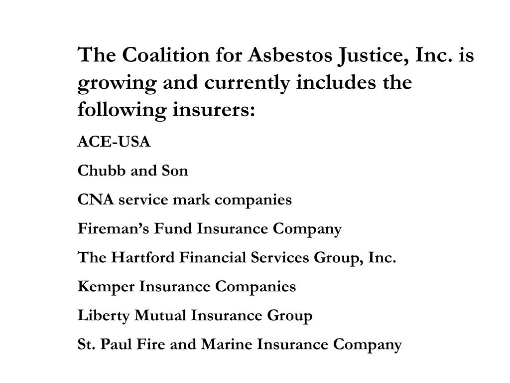 The Coalition for Asbestos Justice, Inc. is growing and currently includes the following insurers: