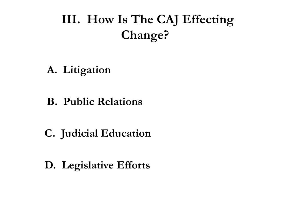 III.  How Is The CAJ Effecting