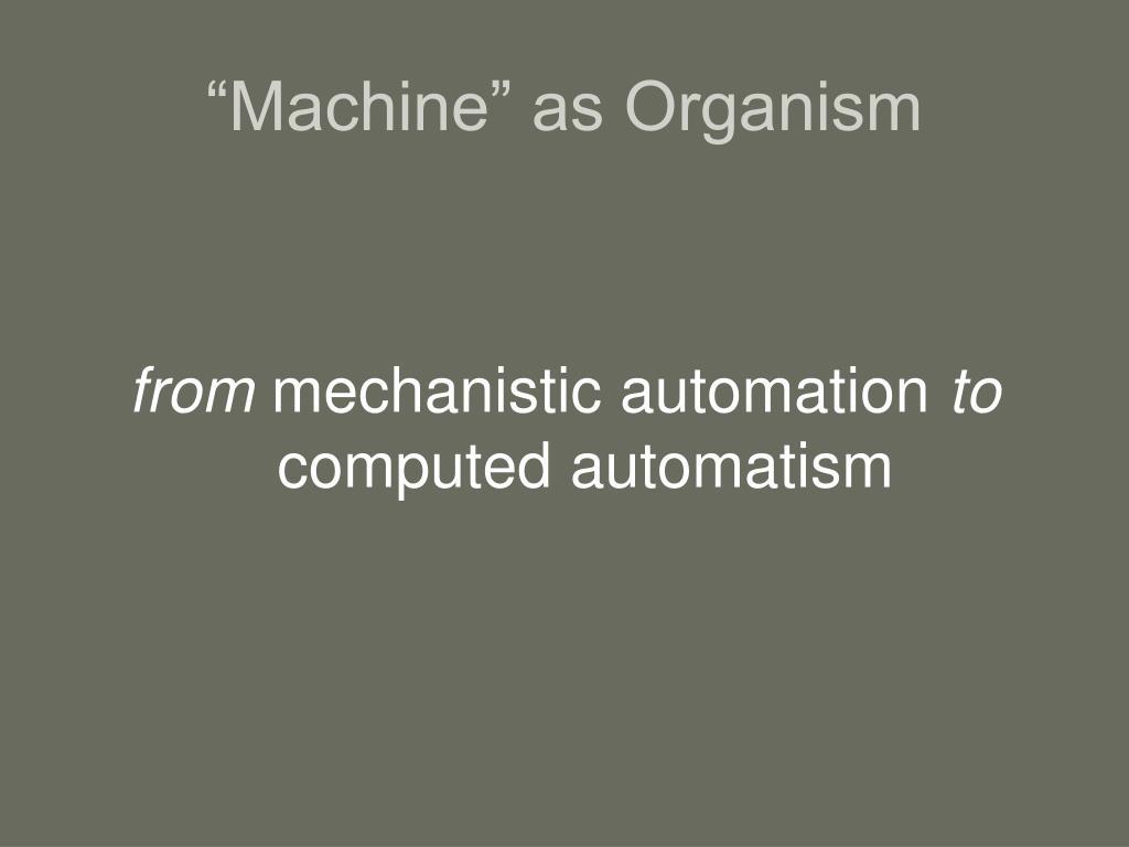 """Machine"" as Organism"