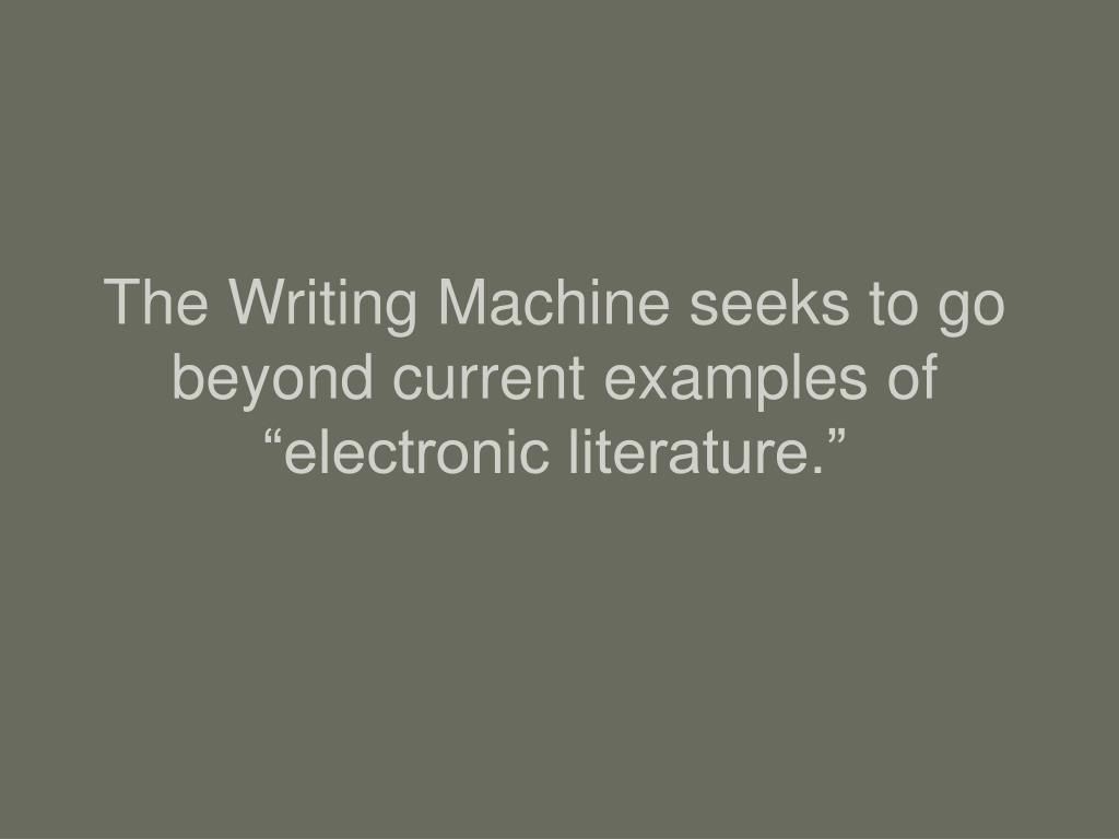 "The Writing Machine seeks to go beyond current examples of ""electronic literature."""