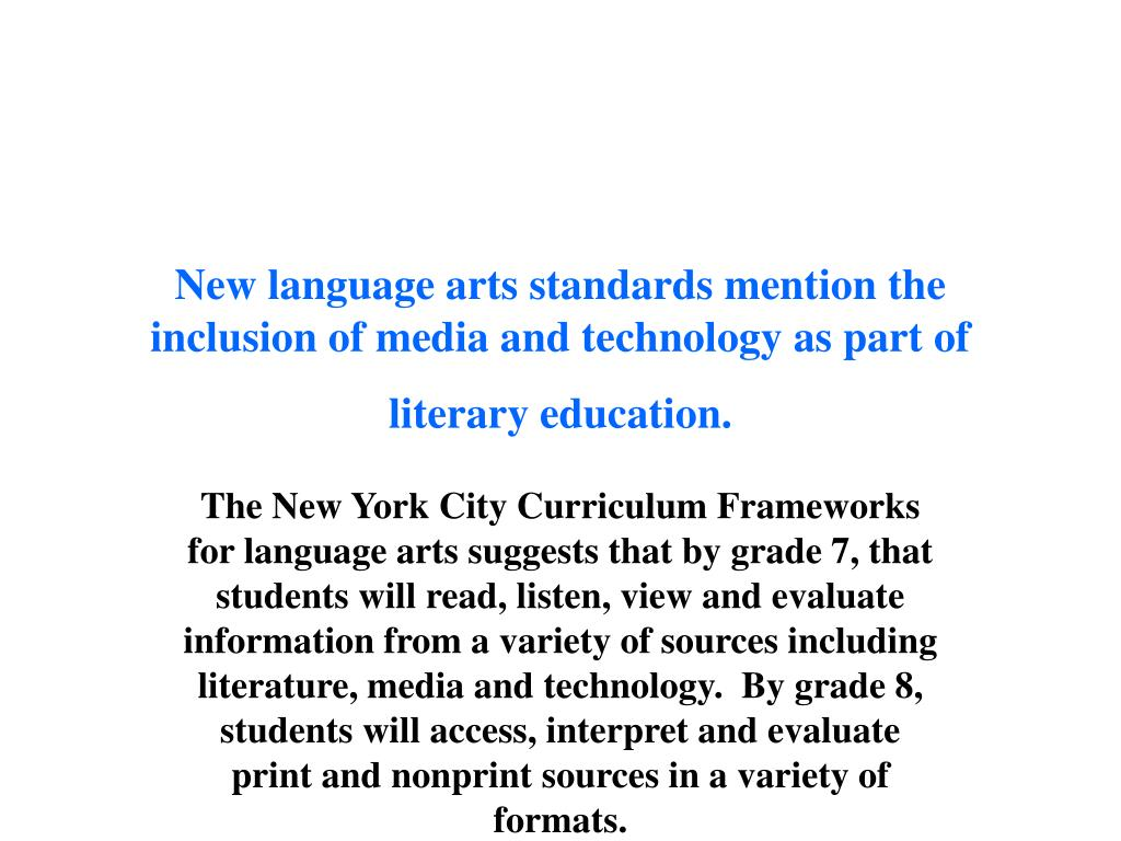 New language arts standards mention the inclusion of media and technology as part of literary education.