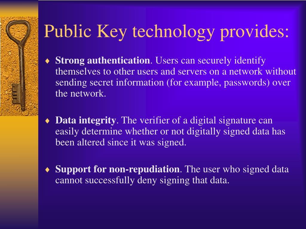 Public Key technology provides: