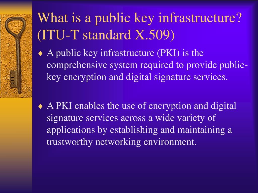 What is a public key infrastructure? (ITU-T standard X.509)