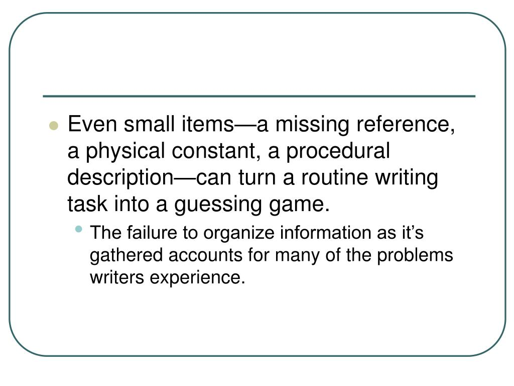 Even small items—a missing reference, a physical constant, a procedural description—can turn a routine writing task into a guessing game.