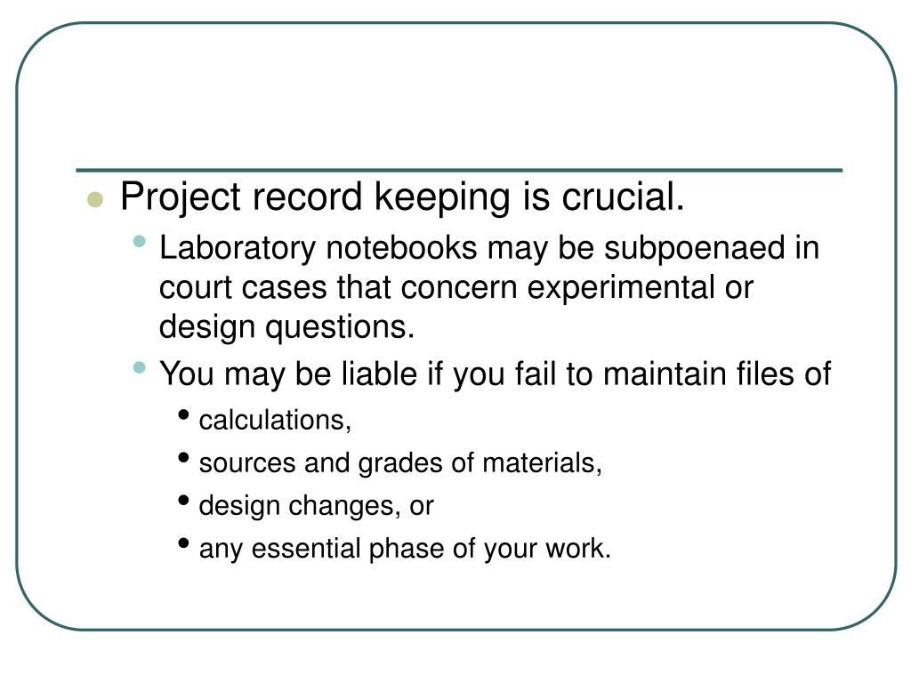 Project record keeping is crucial.