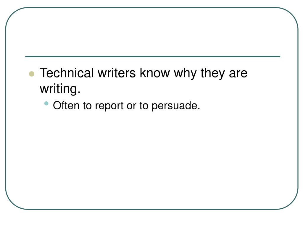 Technical writers know why they are writing.