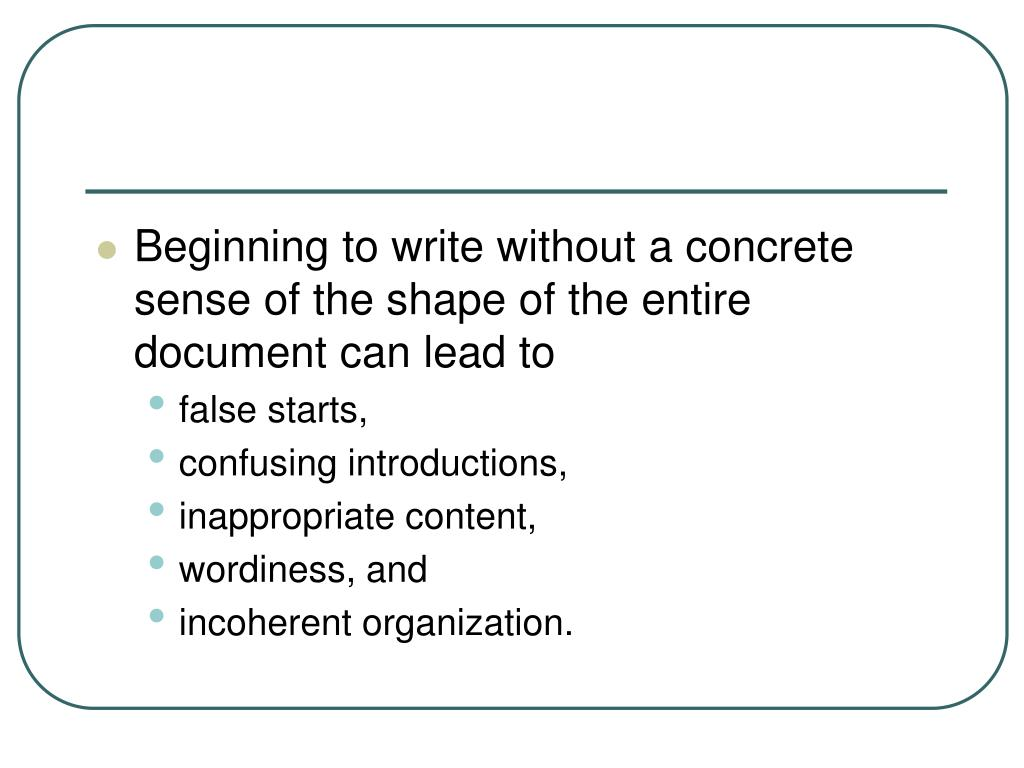 Beginning to write without a concrete sense of the shape of the entire document can lead to