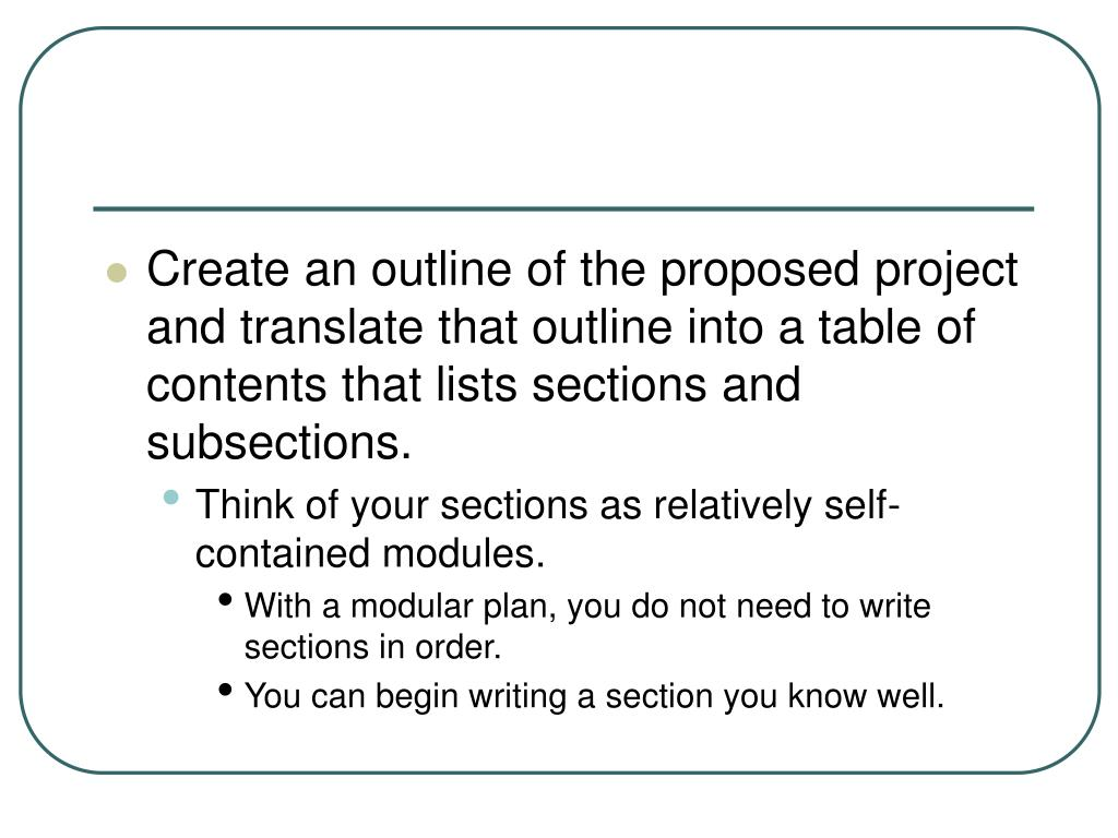 Create an outline of the proposed project and translate that outline into a table of contents that lists sections and subsections.