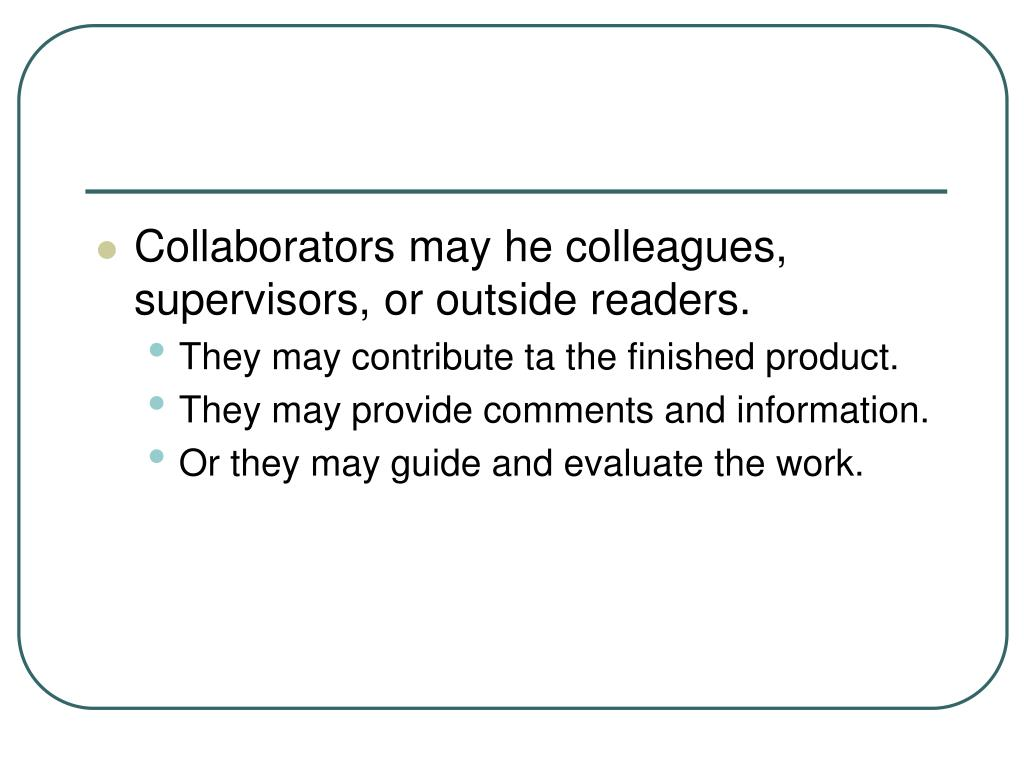 Collaborators may he colleagues, supervisors, or outside readers.