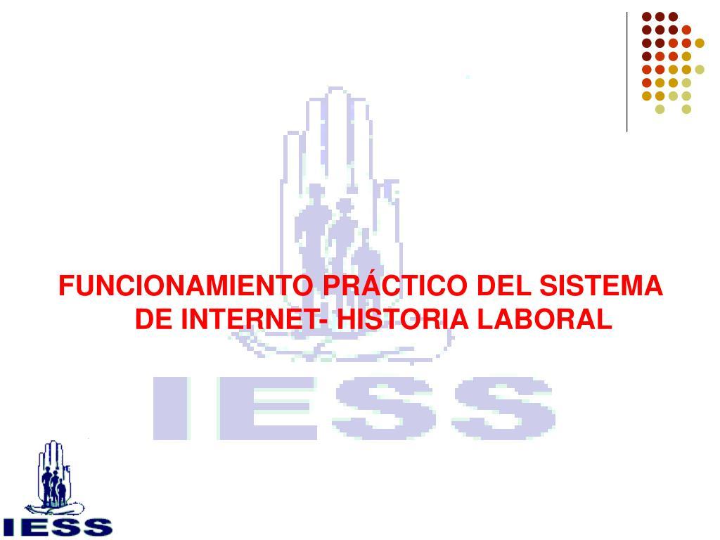 FUNCIONAMIENTO PRÁCTICO DEL SISTEMA DE INTERNET- HISTORIA LABORAL