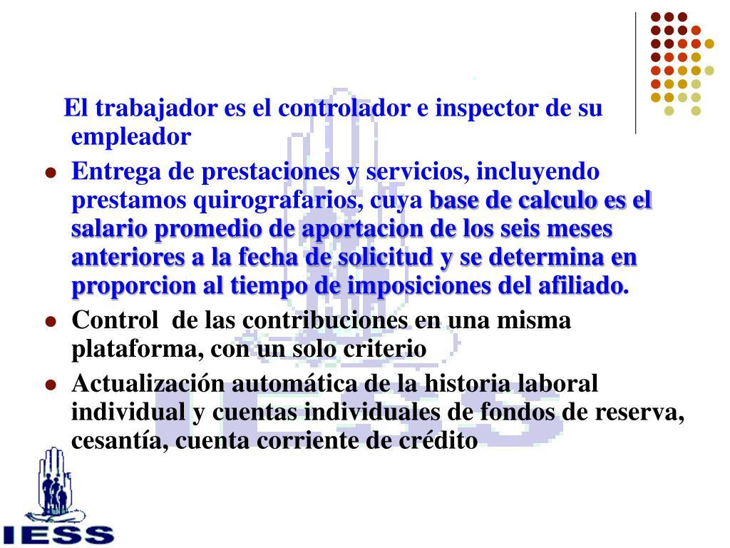 El trabajador es el controlador e inspector de su empleador